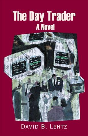 The Day Trader: A Novel: Lentz, David B.