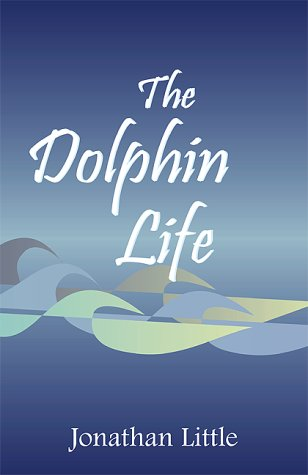 The Dolphin Life (0738830941) by Little, Jonathan