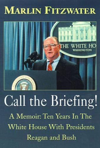 Call The Briefing: A Memoir of Ten Years in the White House With Presidents Reagan and Bush