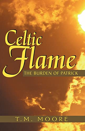 Celtic Flame: The Burden of Patrick: Moore, T. M.