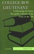 College-Boy Lieutenant: Confronting the Funny but Quirky Lifestyle of the Army in the '50s: ...