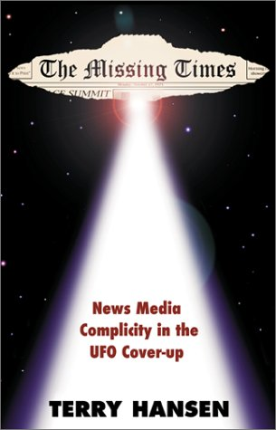The Missing Times - News Media Complicity in the UFO Cover-up: Hansen, Terry