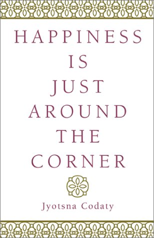 Happiness Is Just Around the Corner: Codaty, Jyotsna
