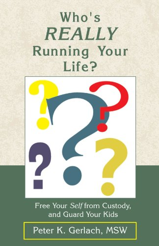 Who's Really Running Your Life?: Free Your Self from Custody, and Guard Your Kids: Peter K. ...