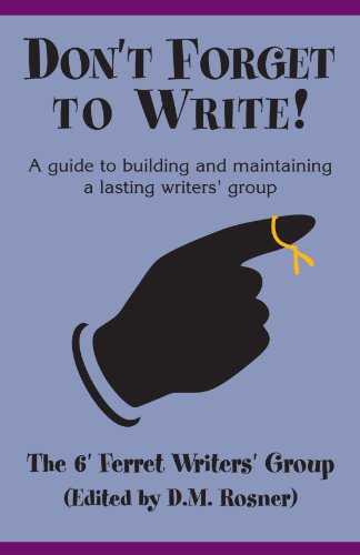 Don't Forget to Write!: The 6' Ferret Writers' Group; D. M. Rosner