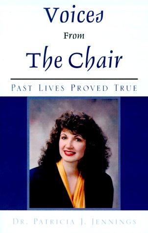 Voices from the Chair: Past Lives Proved True: Jennings, Dr. Patricia J.