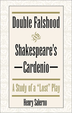 """Double Falshood And Shakespeare's Cardenio A Study Of A """"Lost"""" Play: Salerno, Henry"""