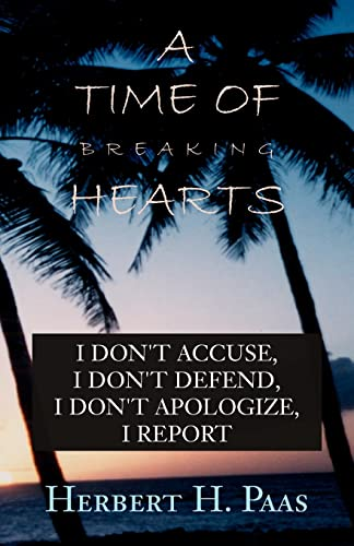 A Time of Breaking Hearts: I Dont Accuse, I Dont Defend, I Dont Apologize, I Report: Herbert H. ...