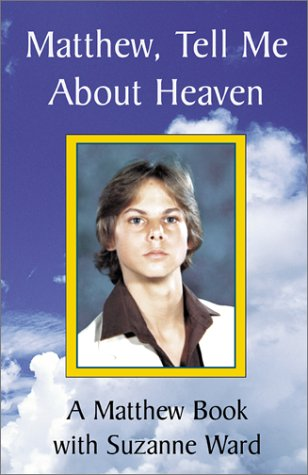Matthew, Tell Me about Heaven: A Matthew Book: Ward, Suzanne