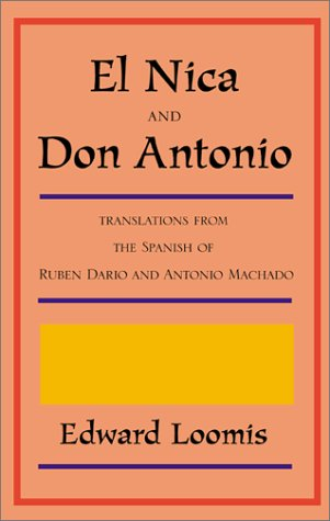 El Nica and Don Antonio: Translations from the Spanish of Ruben Dario and Antonio Machado: Loomis, ...