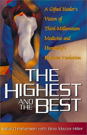 9780738841892: The Highest and The Best: A Gifted Healer's Vision of Third-Millennium Medicine and Humanity's Intuitive Evolution