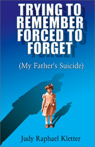 9780738843643: Trying to Remember, Forced to Forget (My Father's Suicide)