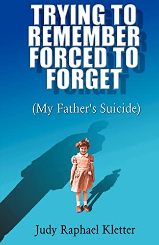9780738843650: Trying to Remember, Forced to Forget (My Father's Suicide)