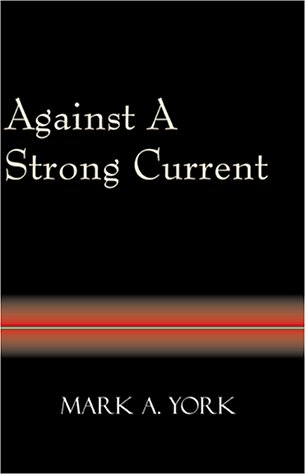 Against a Strong Current: York, Mark A.