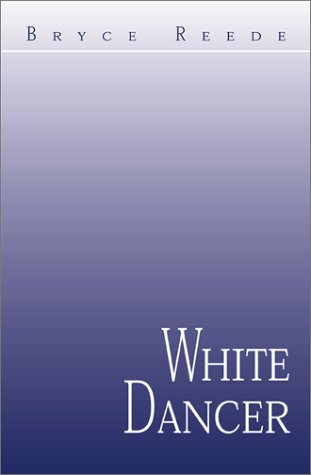 White Dancer (Signed By Author): Reede, Bryce