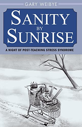 Sanity by Sunrise: A Night of Post-Teaching Stress Syndrome (0738846899) by Gary Weibye
