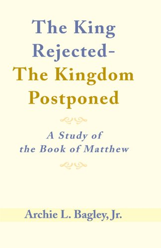 9780738847597: The King Rejected - The Kingdom Postponed : A Study of the Book of Matthew