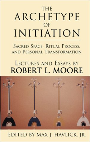 9780738847658: The Archetype of Initiation: Sacred Space, Ritual Process, and Personal Transformation