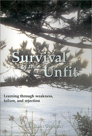 Survival of the Unfit: Learning Through Weakness, Failure, and Rejection: Gudeman, Mary Ellen