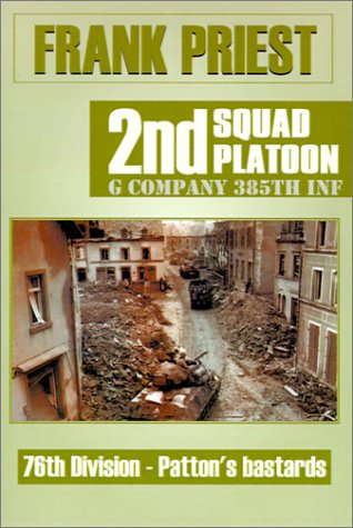 9780738848815: 2nd Squad Platoon, G Company, 385th Infantry: 76th Division - Patton's Bastards