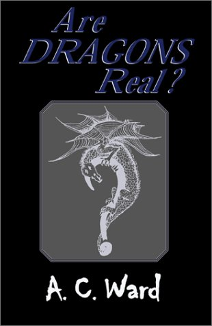 Are Dragons Real?: A. C. Ward