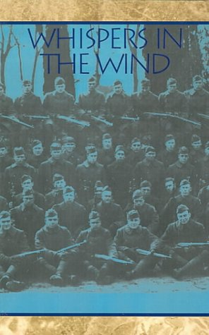 Whispers in the Wind: Based upon The World War I Memoirs of Sergeant Jack L. Horn and Captain W. ...