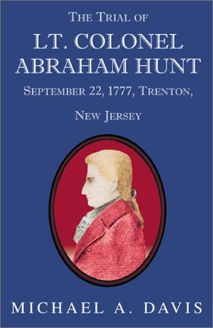 9780738849720: The Trial of Lt. Colonel Abraham Hunt September 22, 1777, Trenton, New Jersey