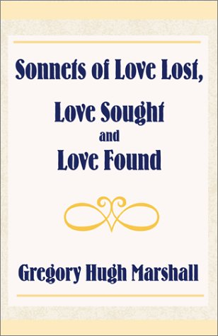 Sonnets of Love Lost, Love Sought and: Marshall, Gregory Hugh