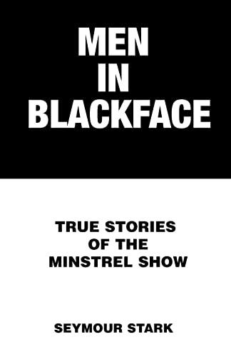 Men in Blackface: True Stories of the Minstrel Show: Stark, Seymour