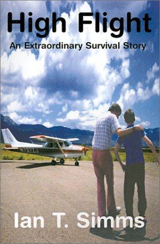 High Flight: An Extraordinary Survival Story: Simms, Ian T.