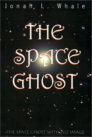 The Space Ghost: The Space Ghost with No Image: Jonah L. Whale