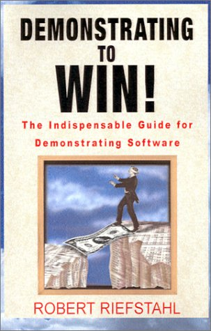 Demonstrating to Win!: The Indispensable Guide for Demonstrating Software: Riefstahl, Robert