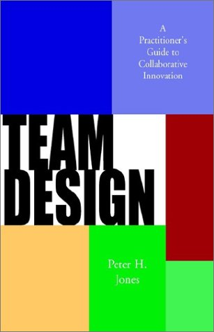 9780738860879: Team Design: A Practitioner's Guide to Collaborative Innovation