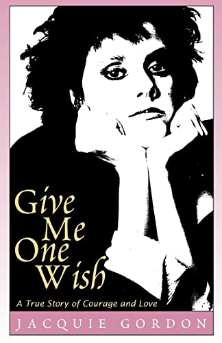 Give Me One Wish : A True: Jacquie Gordon