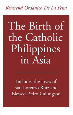 9780738863894: The Birth of the Catholic Philippines in Asia: Includes the Lives of San Lorenzo Ruiz and the Blessed Pedro Calungsod