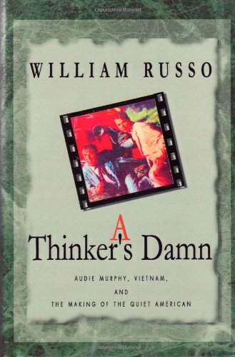9780738864655: A Thinker's Damn: Audie Murphy, Vietnam, and the Making of the Quiet American