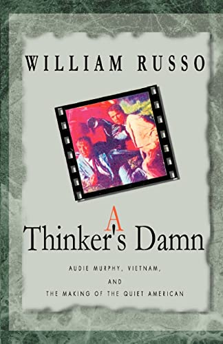 9780738864662: A Thinker's Damn: Audie Murphy, Vietnam, and the Making of the Quiet American