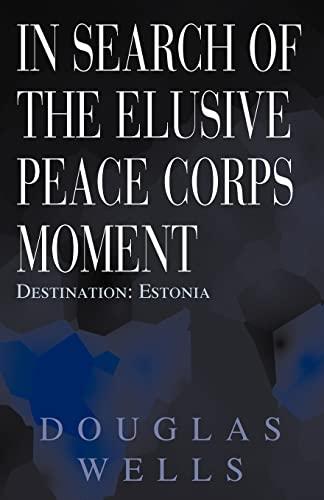 9780738865430: In Search of the Elusive Peace Corps Moment: Destination: Estonia