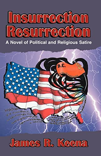 Insurrection Resurrection: A Novel of Political and Religious Satire: James R. Keena