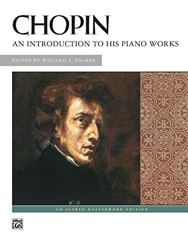 9780739000922: Chopin -- An Introduction to His Piano Works (Alfred Masterwork Edition)