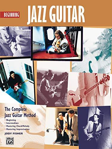 9780739001103: Beginning Jazz Guitar: The Complete Jazz Guitar Method: Beginning-intermediate-mastering Chord/Melody-mastering Improvisation