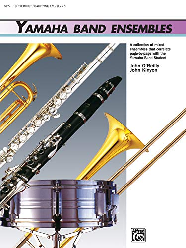9780739001820: Yamaha Band Ensembles, Book 3: Trumpet, Baritone T.C. (Yamaha Band Method)