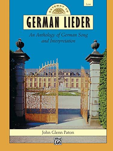 Gateway to German Lieder: An Anthology of German Song and Interpretation (Low Voice): John Glenn ...