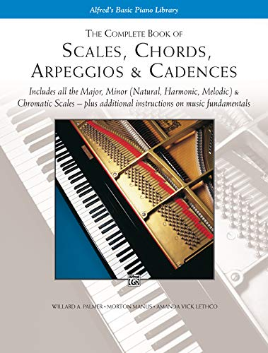 9780739003688: The Complete Book of Scales, Chords, Arpeggios & Cadences: Includes All the Major, Minor (Natural, Harmonic, Melodic) & Chromatic Scales -- Plus Additional Instructions on Music Fundamentals