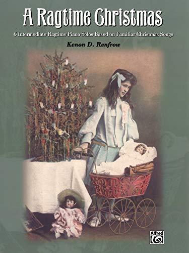 A Ragtime Christmas: 6 Intermediate Ragtime Piano: Renfrow, Kenon D.
