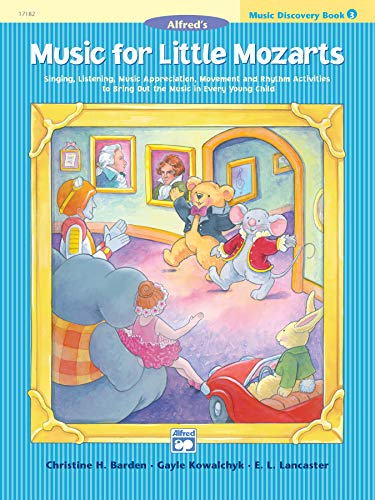 Music for Little Mozarts Music Discovery Book, Bk 3: Singing, Listening, Music Appreciation, Movement and Rhythm Activities to Bring Out the Music in Every Young Child (0739006452) by Christine H. Barden; Gayle Kowalchyk; E. L. Lancaster