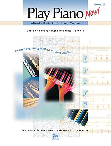 9780739007648: Play Piano Now! Alfred's Basic Adult Piano Course Lesson - Theory - Sight reading - Technic Book 1