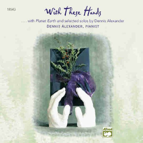 9780739007709: With These Hands: Additional Selections from Planet Earth and Selected Solos of Dennis Alexander (CD)