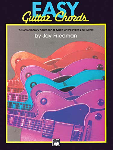 Easy Guitar Chords: A Contemporary Approach to Open Chord Playing for Guitar: Jay Friedman