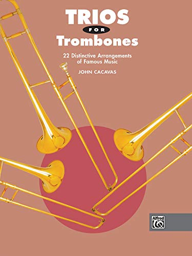 Trios for Trombones: 22 Distinctive Arrangements of Famous Music (John Cacavas Trio Series): ...